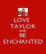 LOVE  TAYLOR AND BE ENCHANTED - Personalised Poster A4 size