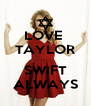 LOVE  TAYLOR  SWIFT ALWAYS - Personalised Poster A4 size