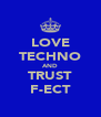 LOVE TECHNO AND TRUST F-ECT - Personalised Poster A4 size