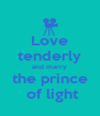 Love tenderly and marry the prince  of light - Personalised Poster A4 size