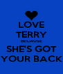 LOVE TERRY BECAUSE SHE'S GOT YOUR BACK - Personalised Poster A4 size