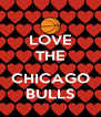 LOVE THE  CHICAGO BULLS - Personalised Poster A4 size