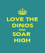 LOVE THE DINOS AND SOAR  HIGH - Personalised Poster A4 size