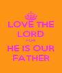 LOVE THE LORD FOR HE IS OUR FATHER - Personalised Poster A4 size