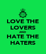 LOVE THE LOVERS AND HATE THE HATERS - Personalised Poster A4 size