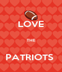 LOVE  THE  PATRIOTS  - Personalised Poster A4 size