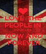 LOVE  THE PEOPLE IN YOUR LIFE  NOW AND  FOREVER - Personalised Poster A4 size