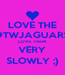 LOVE THE #TWJAGUARS LOVE THEM VERY SLOWLY ;) - Personalised Poster A4 size