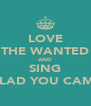 LOVE THE WANTED AND SING GLAD YOU CAME - Personalised Poster A4 size
