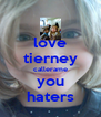 love tierney callerame you haters - Personalised Poster A4 size