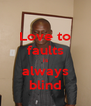 Love to faults is always blind - Personalised Poster A4 size