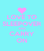 LOVE TO SLEEPOVER AND CARRY ON - Personalised Poster A4 size