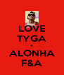LOVE TYGA + ALONHA F&A - Personalised Poster A4 size