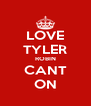 LOVE TYLER ROBIN CANT ON - Personalised Poster A4 size