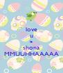 love u le shona MMUUHHAAAAA - Personalised Poster A4 size