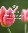 Love U  My cutie pie AMMU SHONU   - Personalised Poster A4 size