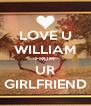 LOVE U WILLIAM FROM UR GIRLFRIEND - Personalised Poster A4 size