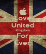 Love United Kingdom For Ever - Personalised Poster A4 size