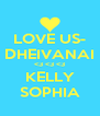 LOVE US- DHEIVANAI <3 <3 <3 KELLY SOPHIA - Personalised Poster A4 size