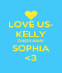 LOVE US- KELLY DHEIVANAI SOPHIA <3 - Personalised Poster A4 size