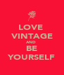 LOVE  VINTAGE AND  BE YOURSELF - Personalised Poster A4 size