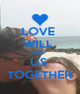 LOVE  WILL  KEEP  US  TOGETHER - Personalised Poster A4 size