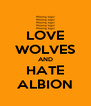 LOVE WOLVES AND HATE ALBION - Personalised Poster A4 size