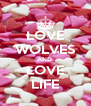LOVE WOLVES AND  LOVE LIFE - Personalised Poster A4 size