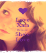 Love Xara Because  She's  Love - Personalised Poster A4 size