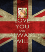 LOVE YOU AND ALWAYS WILL - Personalised Poster A4 size