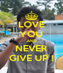LOVE YOU AND NEVER GIVE UP ! - Personalised Poster A4 size