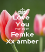 Love  You For ever Femke Xx amber - Personalised Poster A4 size