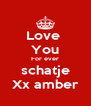 Love  You For ever schatje Xx amber - Personalised Poster A4 size