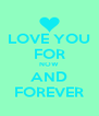 LOVE YOU FOR NOW AND FOREVER - Personalised Poster A4 size