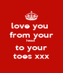 love you  from your head  to your toes xxx - Personalised Poster A4 size