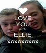 LOVE YOU GIRL ELLIE xoxoxoxox - Personalised Poster A4 size