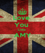 Love  You  Little  AMY  - Personalised Poster A4 size
