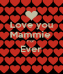 Love you Mammie  For  Ever  - Personalised Poster A4 size