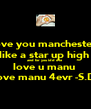 love you manchester  like a star up high  and for you idd die  love u manu  love manu 4evr -S.D- - Personalised Poster A4 size