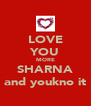 LOVE YOU MORE SHARNA and youkno it - Personalised Poster A4 size
