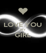 LOVE YOU MY GIRL  - Personalised Poster A4 size