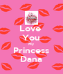 Love  You My Princess Dana - Personalised Poster A4 size