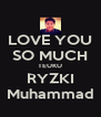 LOVE YOU SO MUCH TEUKU RYZKI Muhammad - Personalised Poster A4 size