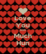 Love You Soo Much Hun - Personalised Poster A4 size