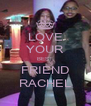 LOVE YOUR BEST FRIEND RACHEL - Personalised Poster A4 size