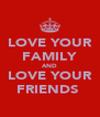 LOVE YOUR FAMILY AND LOVE YOUR FRIENDS❕ - Personalised Poster A4 size