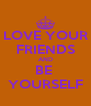 LOVE YOUR FRIENDS AND BE  YOURSELF - Personalised Poster A4 size