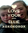 LOVE YOUR GIRL ELLIE xoxoxoxox - Personalised Poster A4 size
