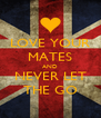 LOVE YOUR MATES AND NEVER LET THE GO - Personalised Poster A4 size