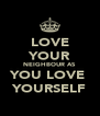 LOVE YOUR NEIGHBOUR AS YOU LOVE  YOURSELF - Personalised Poster A4 size